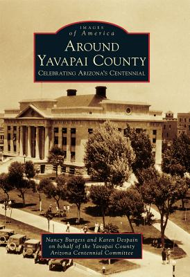 Around Yavapai County By Burgess, Nancy/ Ariz, Karen Despain